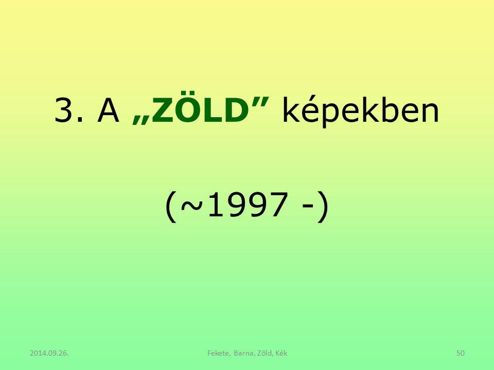 """3. A """"ZÖLD képekben (~1997 -) 2014.09.26. Fekete, Barna, Zöld, Kék"""