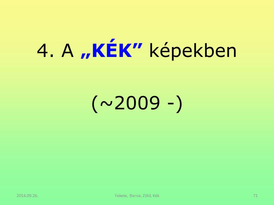 """4. A """"KÉK képekben (~2009 -) 2014.09.26. Fekete, Barna, Zöld, Kék"""