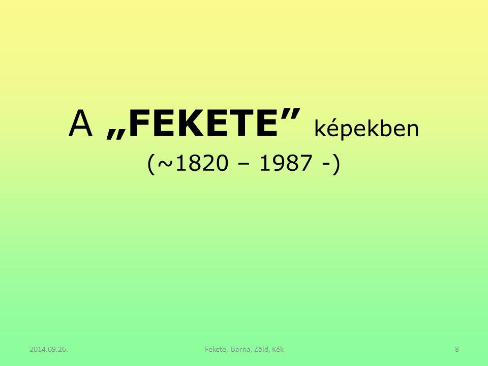 """A """"FEKETE képekben (~1820 – 1987 -) 2014.09.26."""