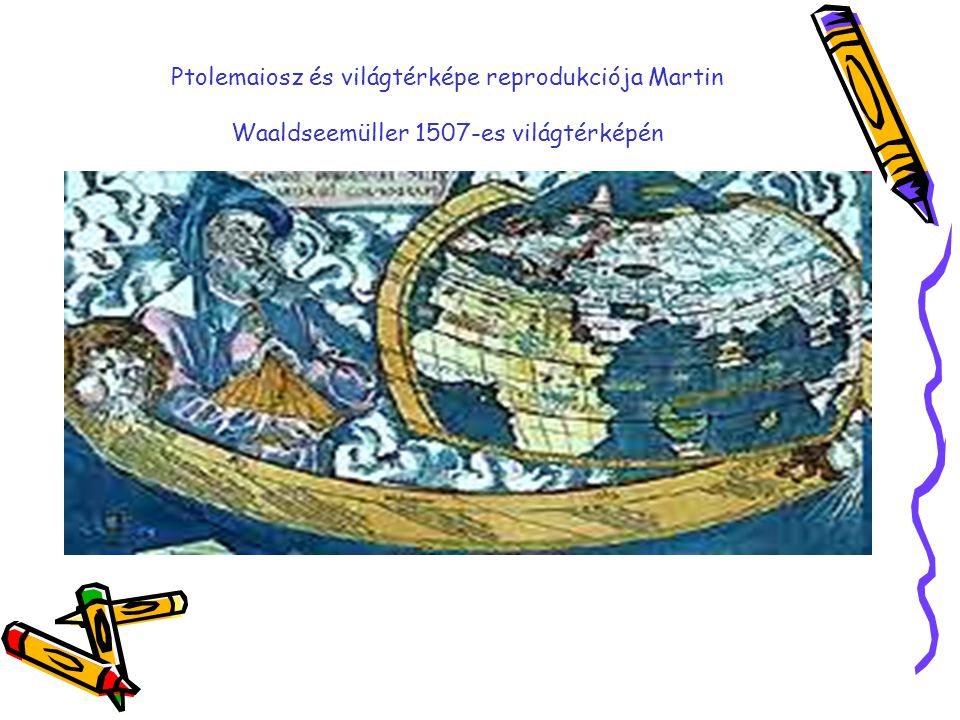 Ptolemaiosz és világtérképe reprodukciója Martin Waaldseemüller 1507-es világtérképén