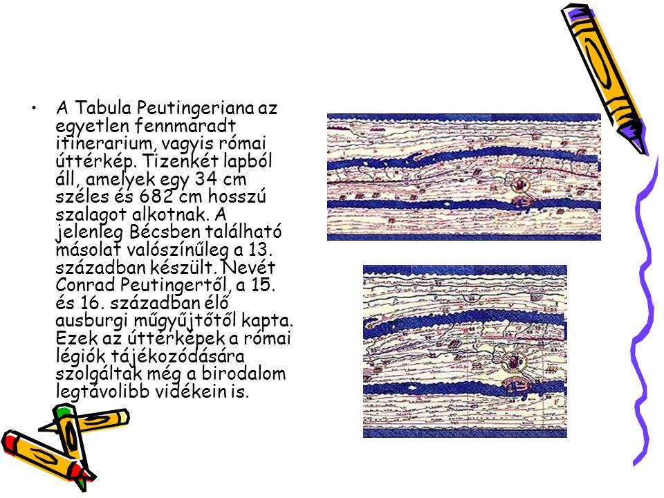 A Tabula Peutingeriana az egyetlen fennmaradt itinerarium, vagyis római úttérkép.