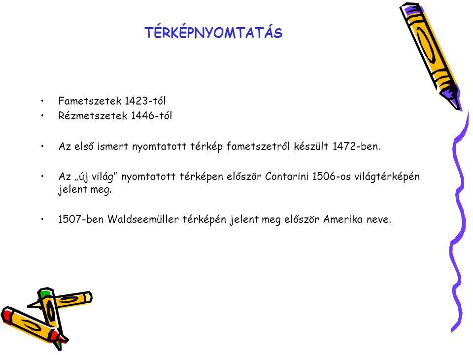 TÉRKÉPNYOMTATÁS Fametszetek 1423-tól Rézmetszetek 1446-tól