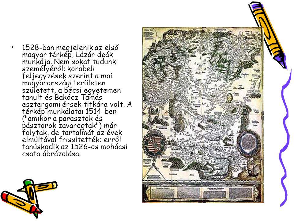 1528-ban megjelenik az első magyar térkép, Lázár deák munkája
