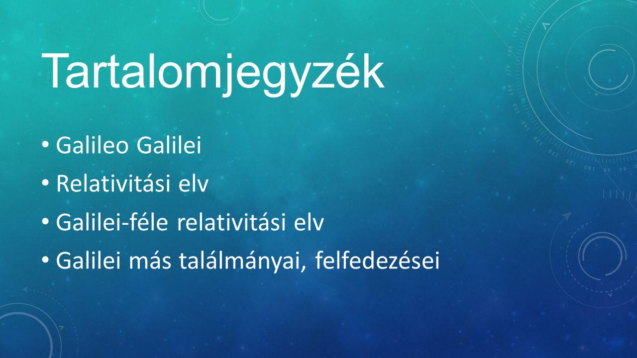 Tartalomjegyzék Galileo Galilei Relativitási elv