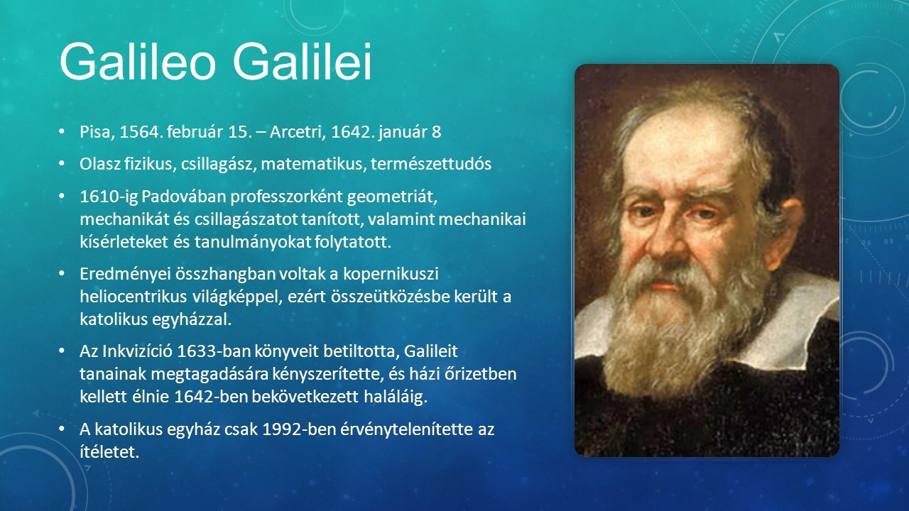 Galileo Galilei Pisa, 1564. február 15. – Arcetri, 1642. január 8