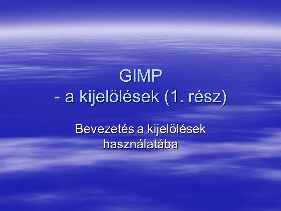 GIMP - a kijelölések (1. rész)