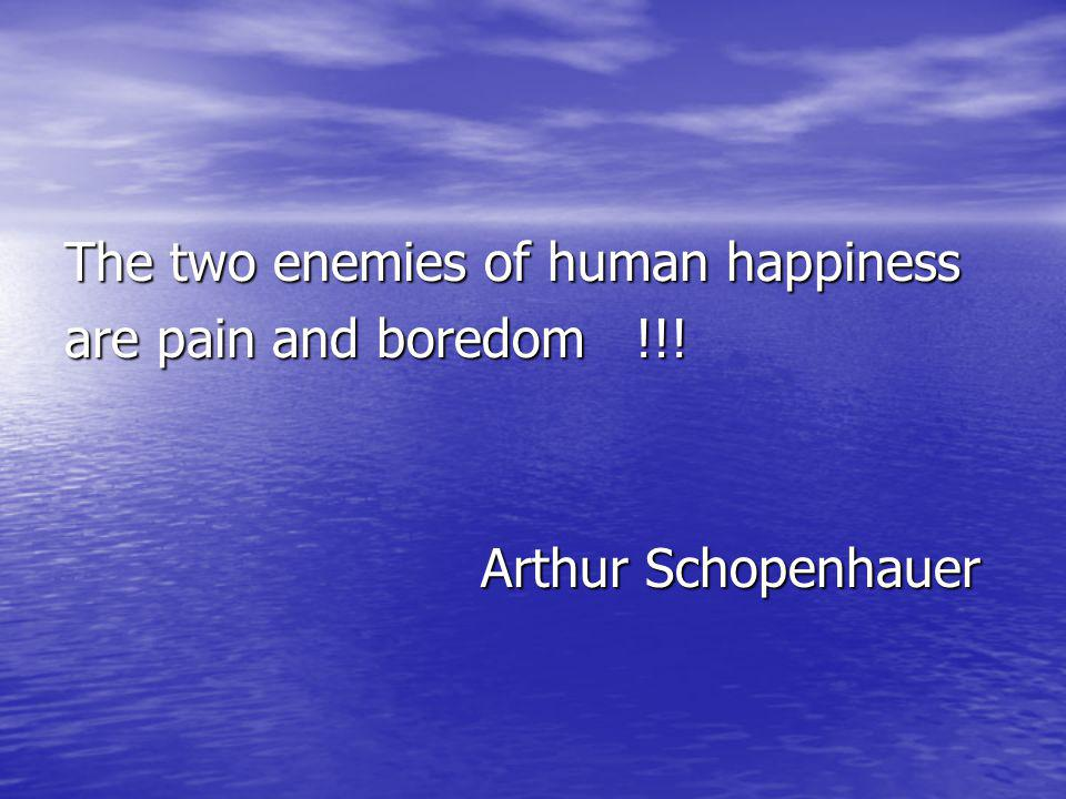 The two enemies of human happiness