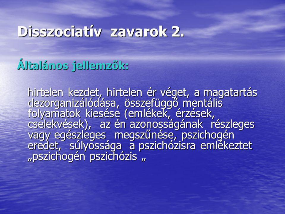 Disszociatív zavarok 2. Általános jellemzők: