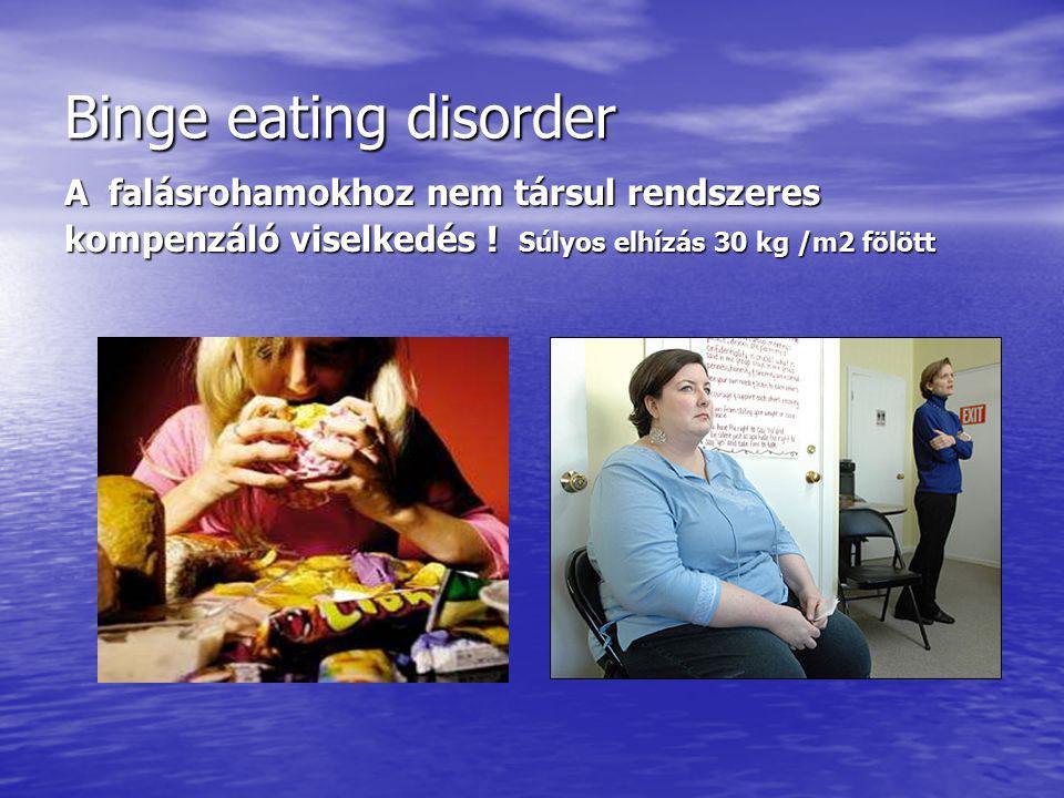 Binge eating disorder A falásrohamokhoz nem társul rendszeres