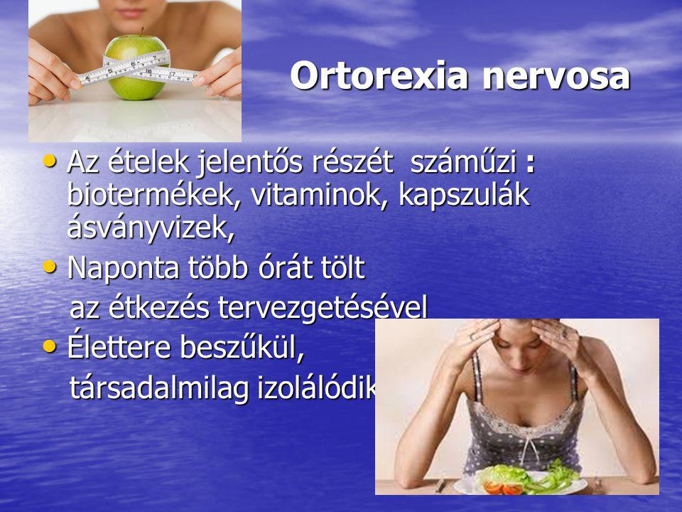 Ortorexia nervosa Az ételek jelentős részét száműzi : biotermékek, vitaminok, kapszulák ásványvizek,