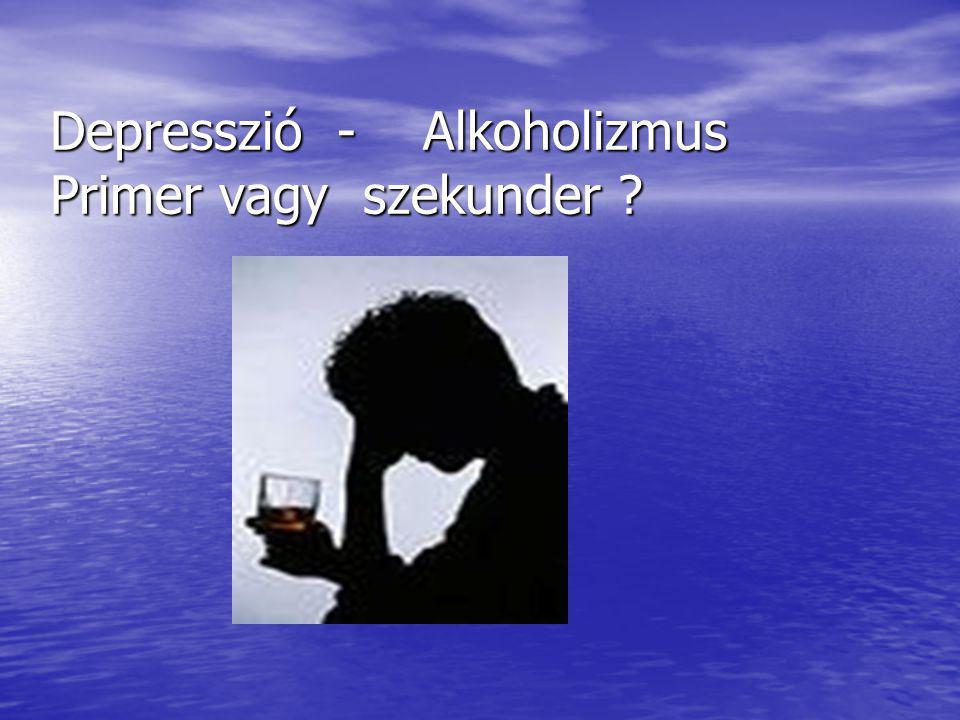 Depresszió - Alkoholizmus Primer vagy szekunder