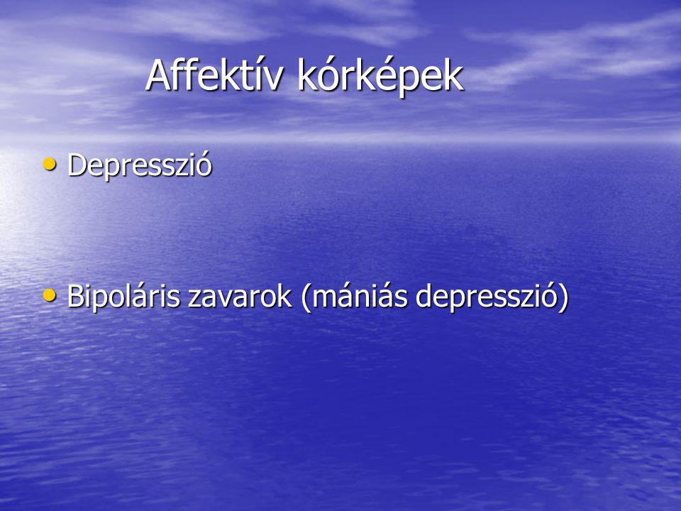 Affektív kórképek Depresszió Bipoláris zavarok (mániás depresszió)