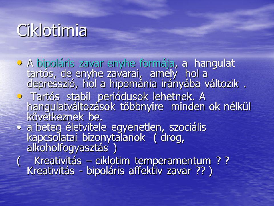 Ciklotimia A bipoláris zavar enyhe formája, a hangulat tartós, de enyhe zavarai, amely hol a depresszió, hol a hipománia irányába változik .