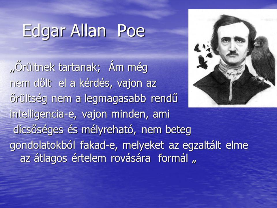 """Edgar Allan Poe """"Őrültnek tartanak; Ám még"""