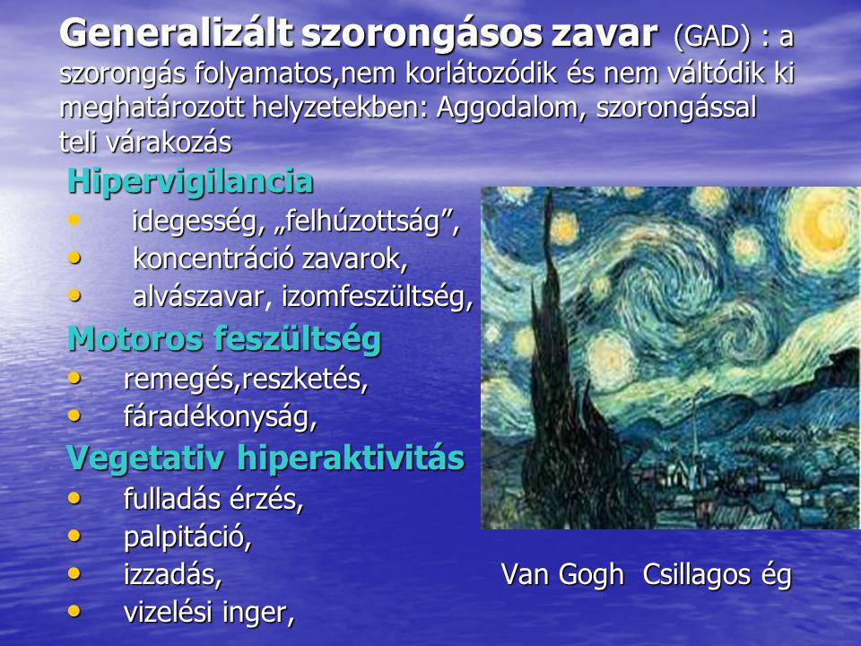 Generalizált szorongásos zavar (GAD) : a szorongás folyamatos,nem korlátozódik és nem váltódik ki meghatározott helyzetekben: Aggodalom, szorongással teli várakozás