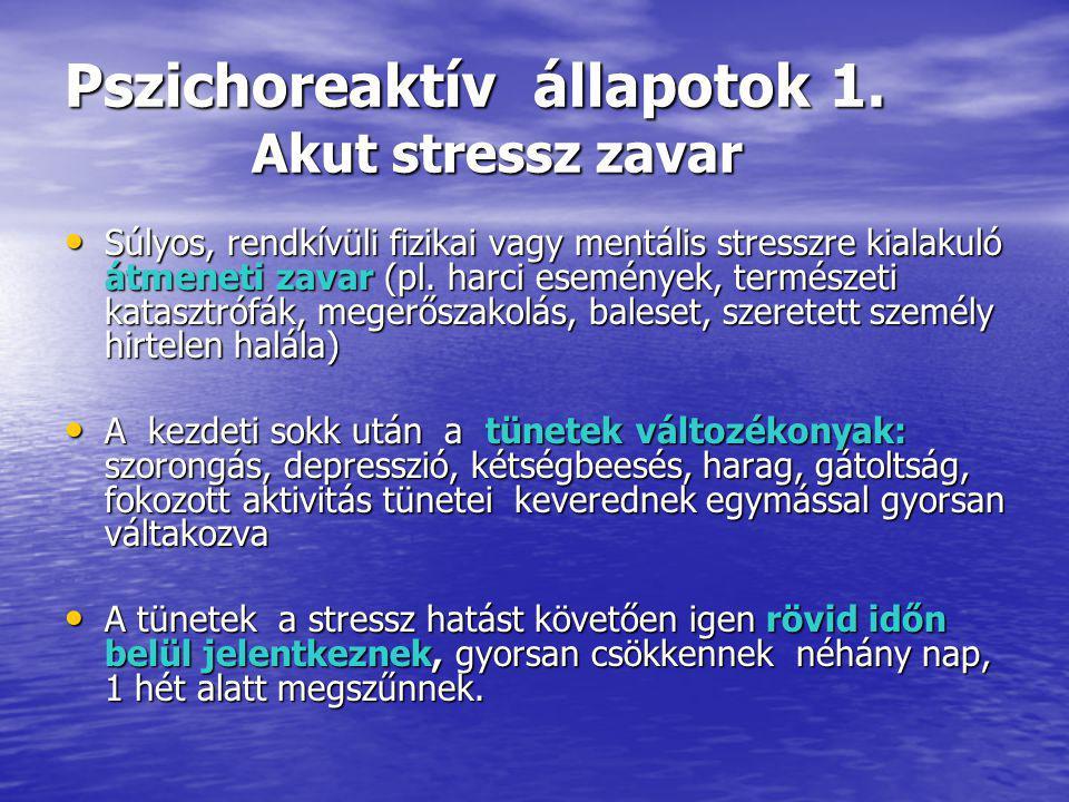 Pszichoreaktív állapotok 1. Akut stressz zavar