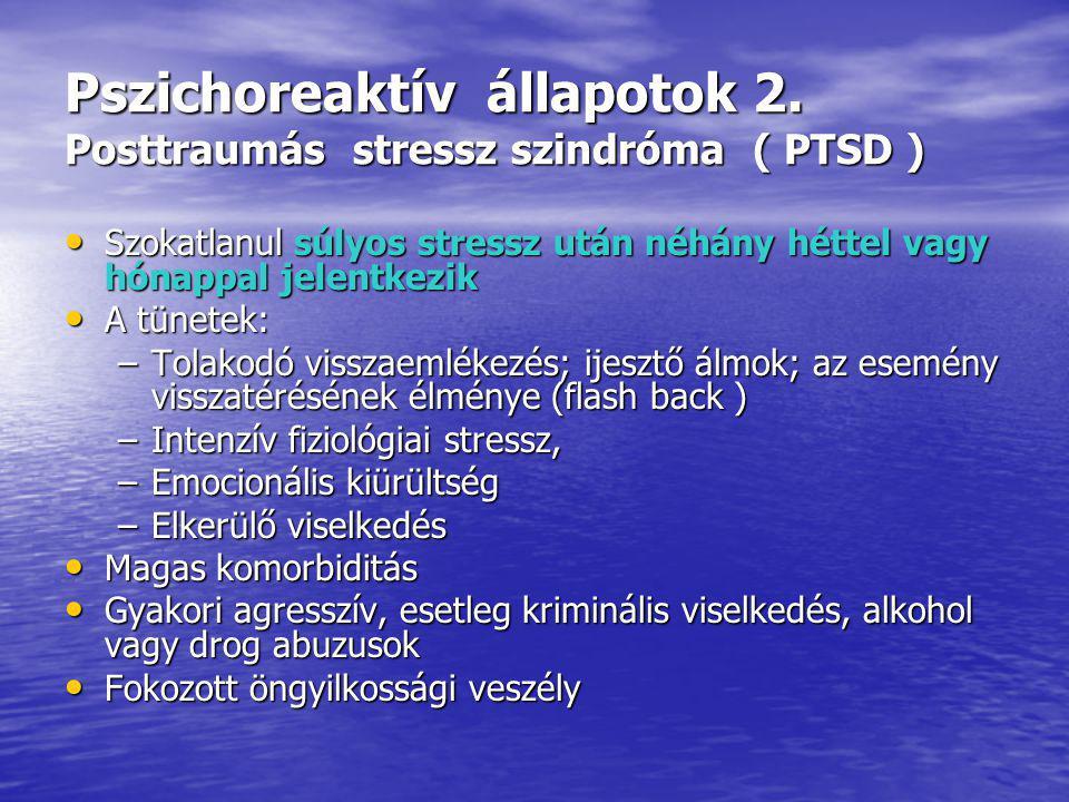Pszichoreaktív állapotok 2. Posttraumás stressz szindróma ( PTSD )