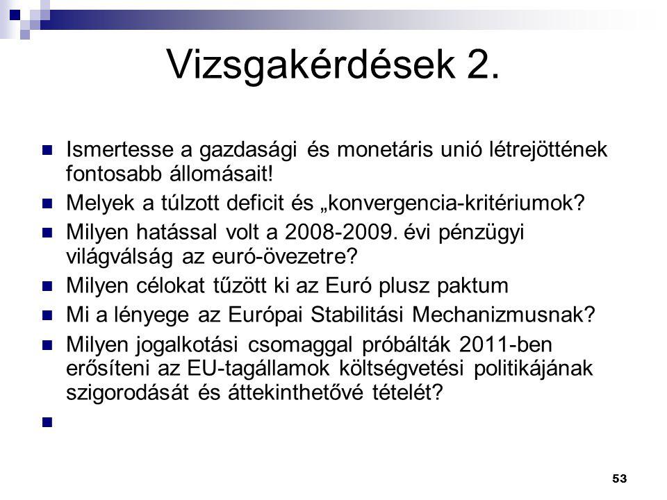 Vizsgakérdések 2. Ismertesse a gazdasági és monetáris unió létrejöttének fontosabb állomásait!
