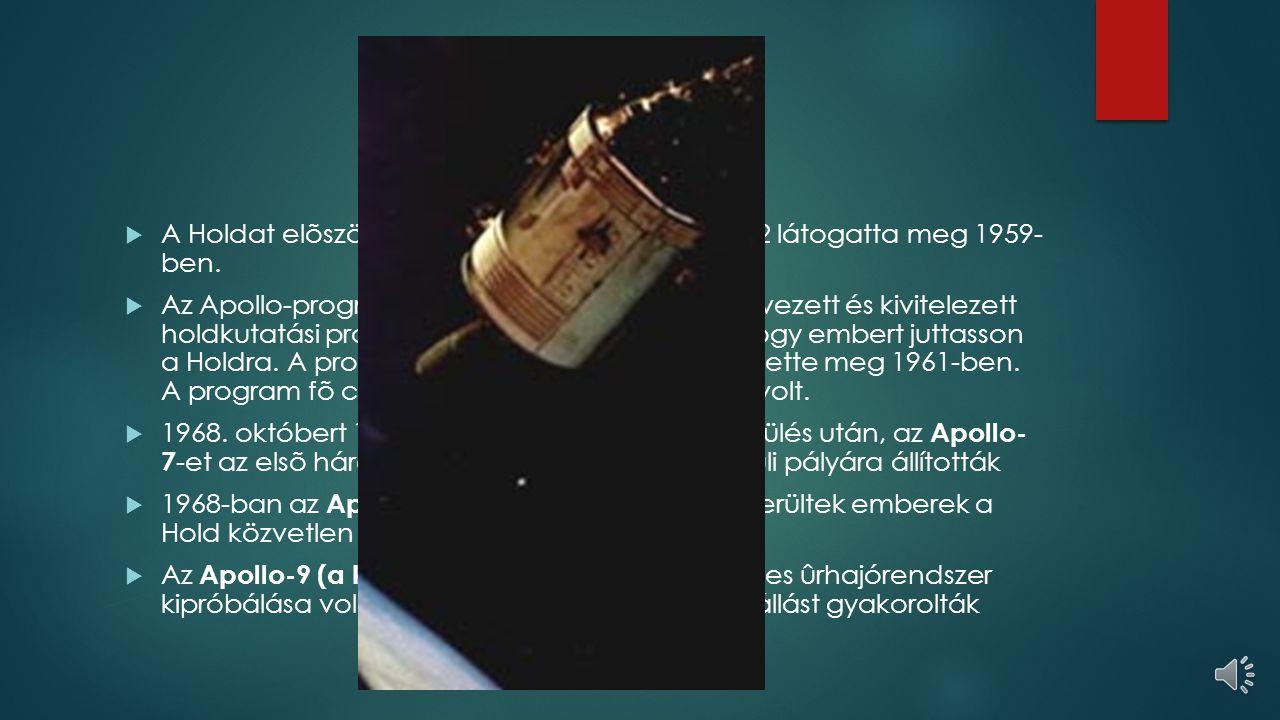 Holdkutatás A Holdat elõször egy szovjet ûrszonda, a Luna-2 látogatta meg 1959- ben.