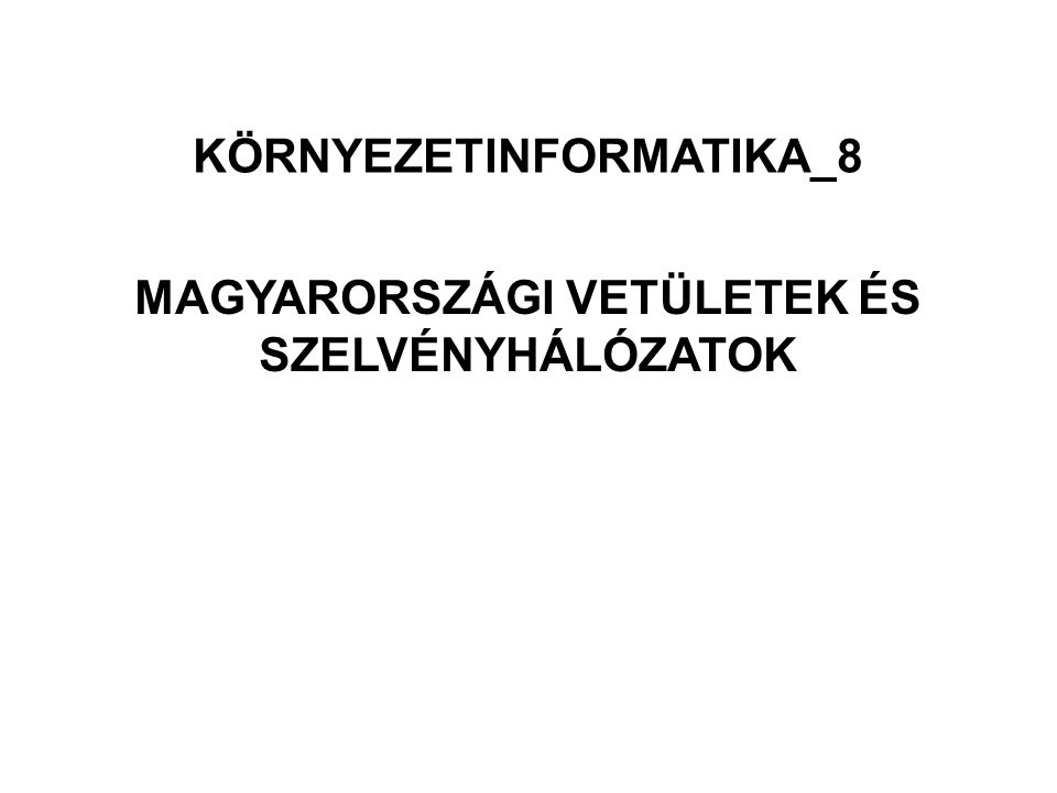 KÖRNYEZETINFORMATIKA_8 MAGYARORSZÁGI VETÜLETEK ÉS SZELVÉNYHÁLÓZATOK