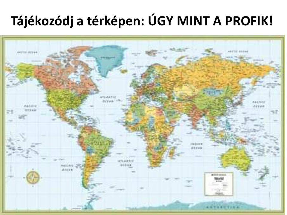 Tájékozódj a térképen: ÚGY MINT A PROFIK!