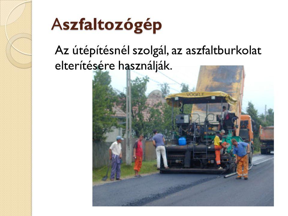 Aszfaltozógép Az útépítésnél szolgál, az aszfaltburkolat elterítésére használják.
