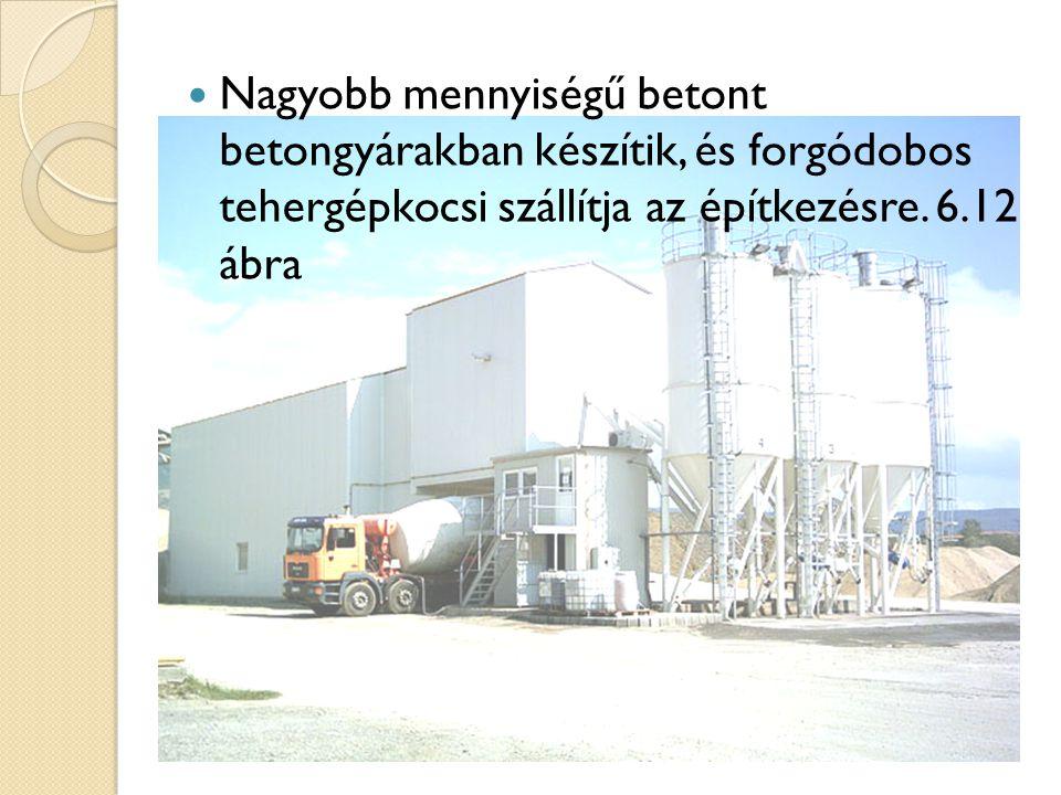 Nagyobb mennyiségű betont betongyárakban készítik, és forgódobos tehergépkocsi szállítja az építkezésre.