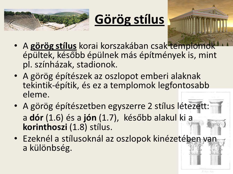 Görög stílus A görög stílus korai korszakában csak templomok épültek, később épülnek más építmények is, mint pl. színházak, stadionok.