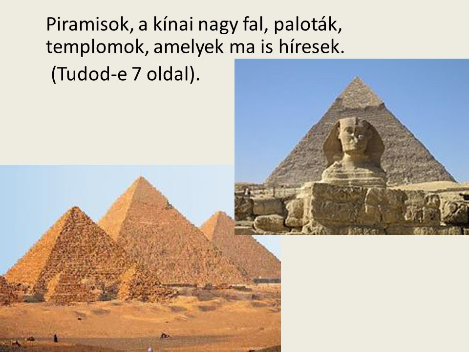 Piramisok, a kínai nagy fal, paloták, templomok, amelyek ma is híresek