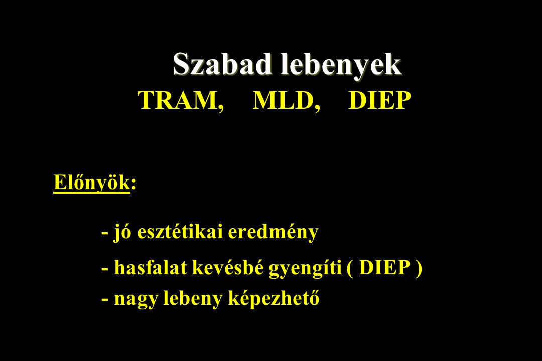 Szabad lebenyek TRAM, MLD, DIEP Előnyök: - jó esztétikai eredmény
