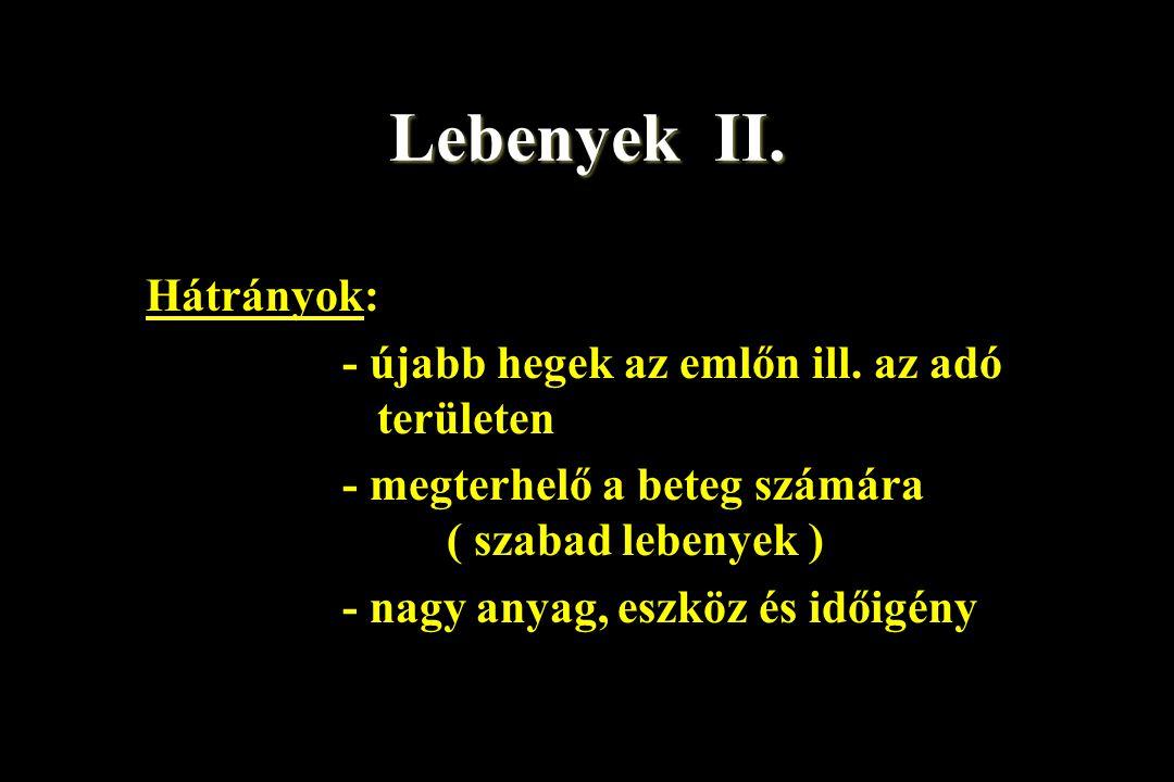 Lebenyek II. Hátrányok: - újabb hegek az emlőn ill. az adó területen