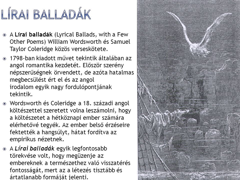 Lírai balladák A Lírai balladák (Lyrical Ballads, with a Few Other Poems) William Wordsworth és Samuel Taylor Coleridge közös verseskötete.