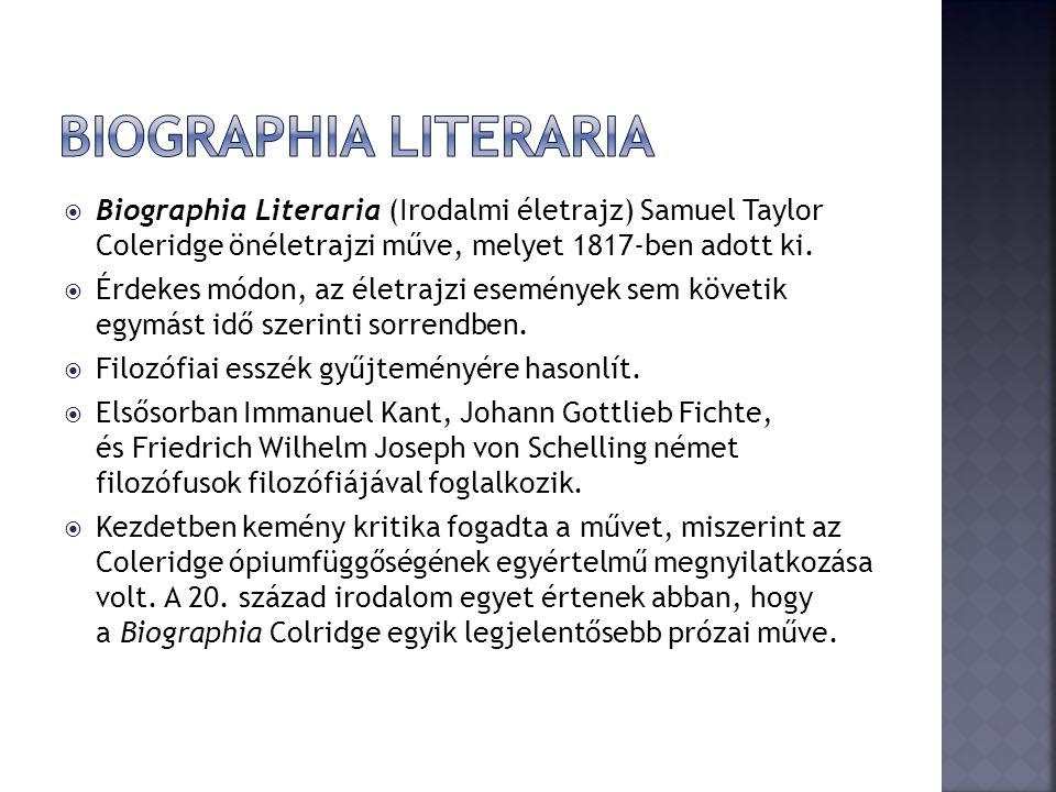 Biographia Literaria Biographia Literaria (Irodalmi életrajz) Samuel Taylor Coleridge önéletrajzi műve, melyet 1817-ben adott ki.
