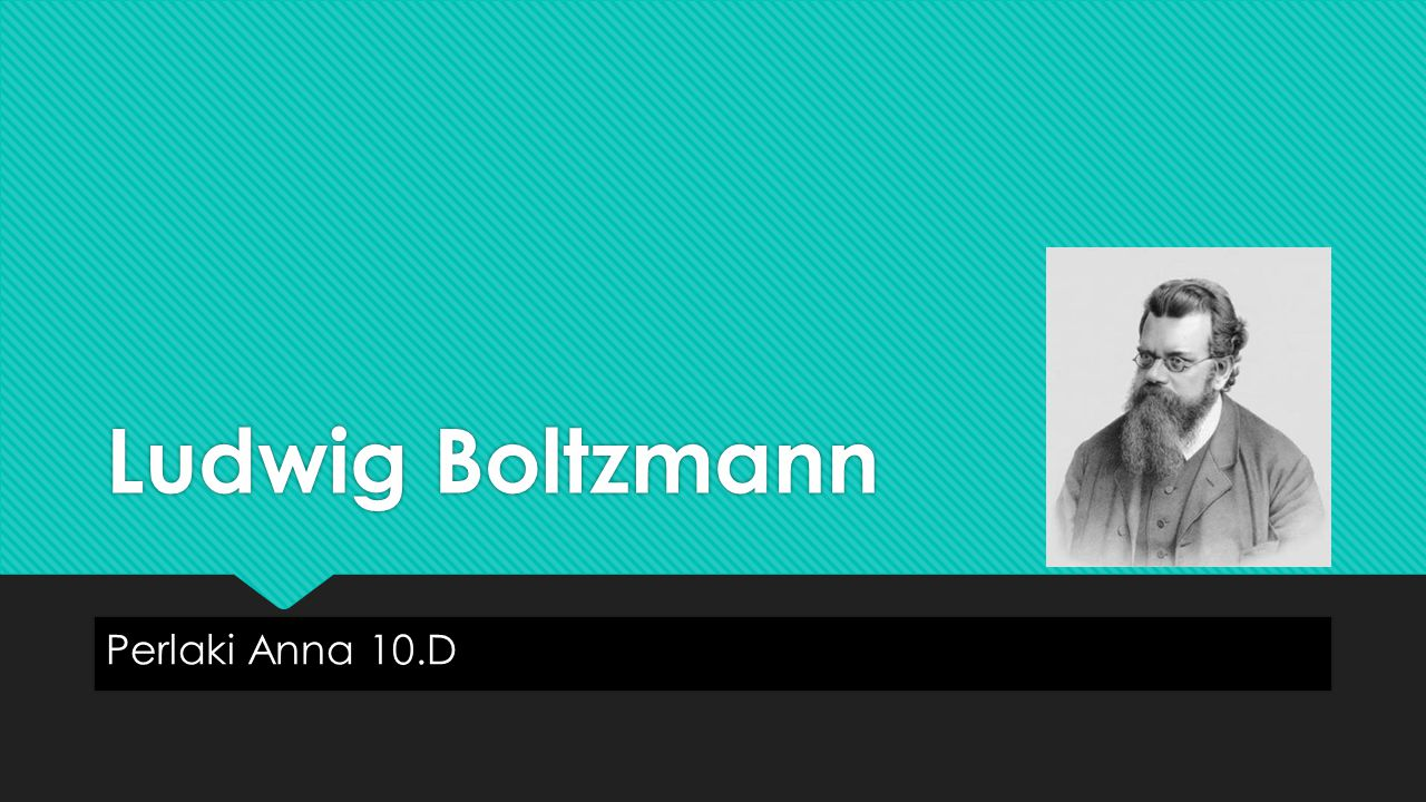 Ludwig Boltzmann Perlaki Anna 10.D