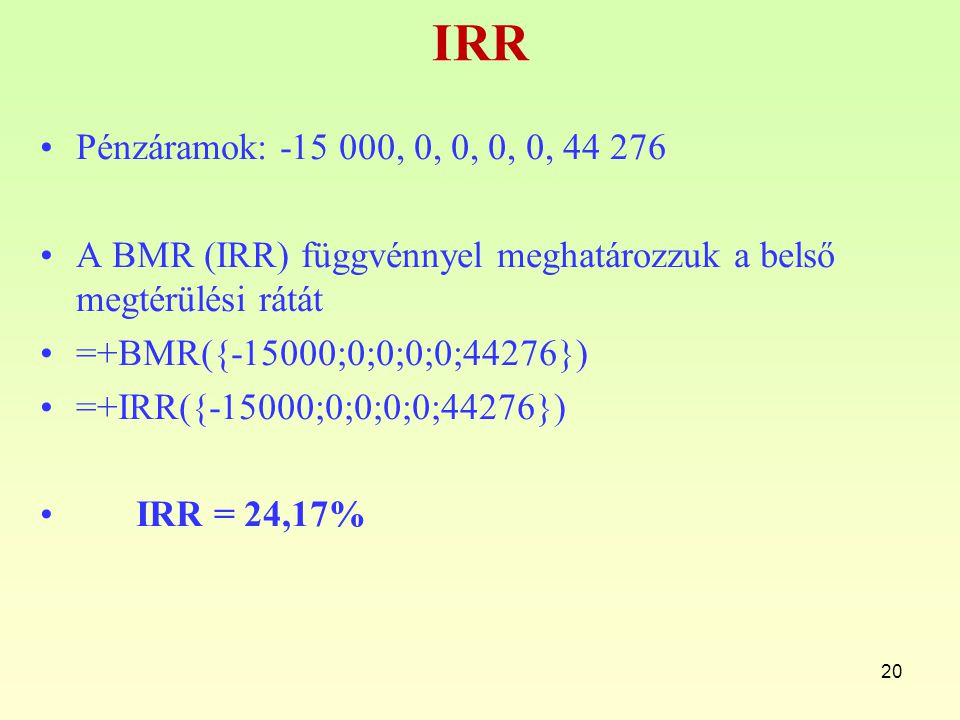 IRR Pénzáramok: -15 000, 0, 0, 0, 0, 44 276. A BMR (IRR) függvénnyel meghatározzuk a belső megtérülési rátát.