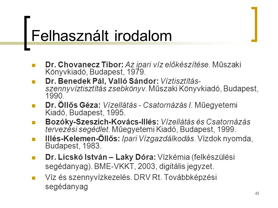 Felhasznált irodalom Dr. Chovanecz Tibor: Az ipari víz előkészítése. Műszaki Könyvkiadó, Budapest, 1979.