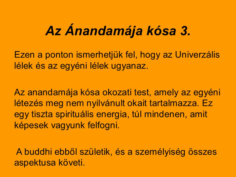Az Ánandamája kósa 3. Ezen a ponton ismerhetjük fel, hogy az Univerzális lélek és az egyéni lélek ugyanaz.