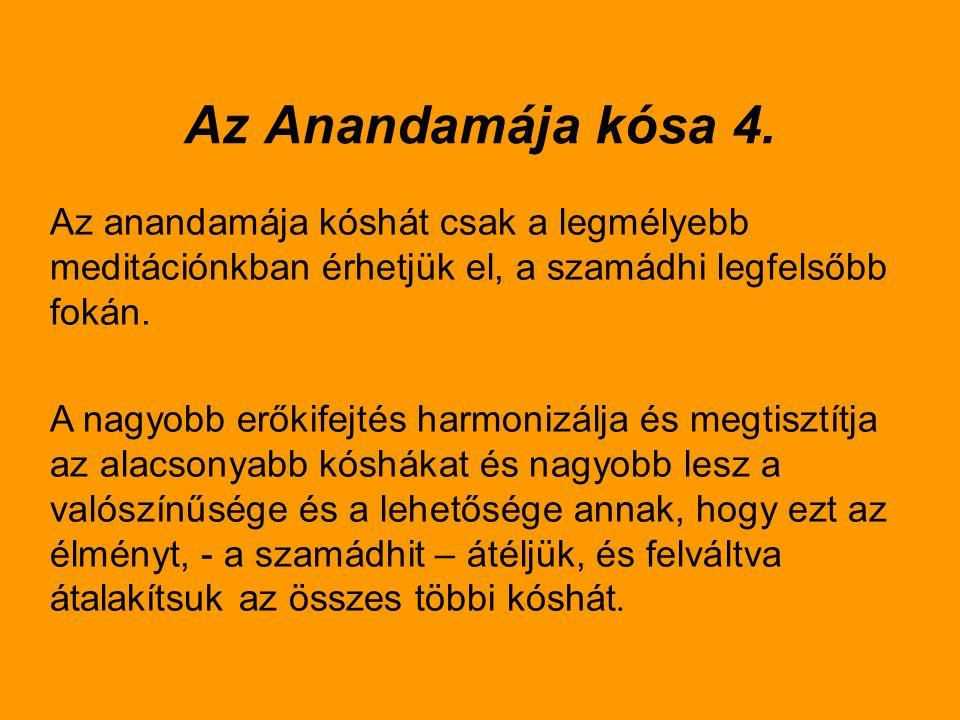 Az Anandamája kósa 4. Az anandamája kóshát csak a legmélyebb meditációnkban érhetjük el, a szamádhi legfelsőbb fokán.