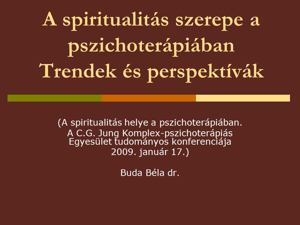 A spiritualitás szerepe a pszichoterápiában Trendek és perspektívák