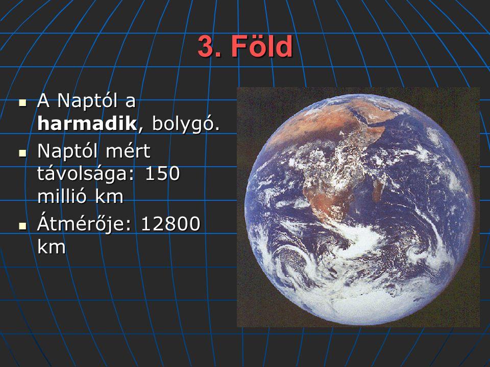 3. Föld A Naptól a harmadik, bolygó.