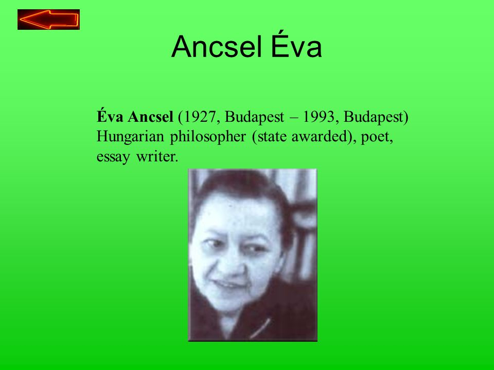 Ancsel Éva Éva Ancsel (1927, Budapest – 1993, Budapest) Hungarian philosopher (state awarded), poet, essay writer.