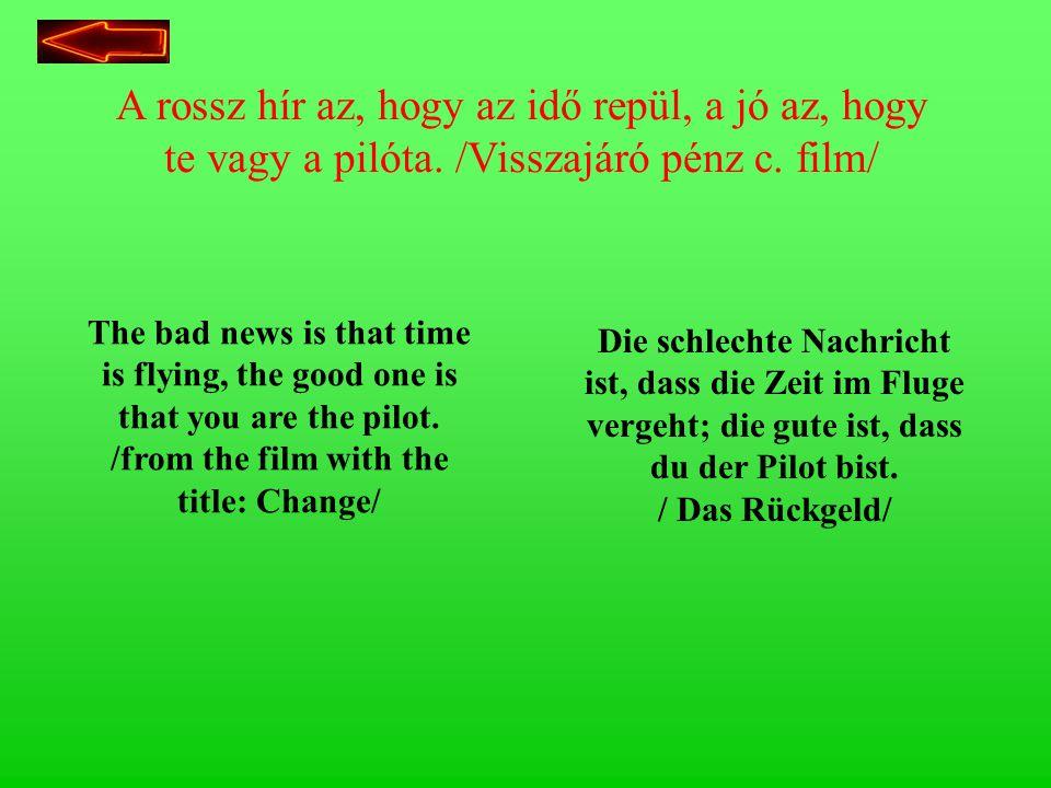 H1/2 A rossz hír az, hogy az idő repül, a jó az, hogy te vagy a pilóta. /Visszajáró pénz c. film/