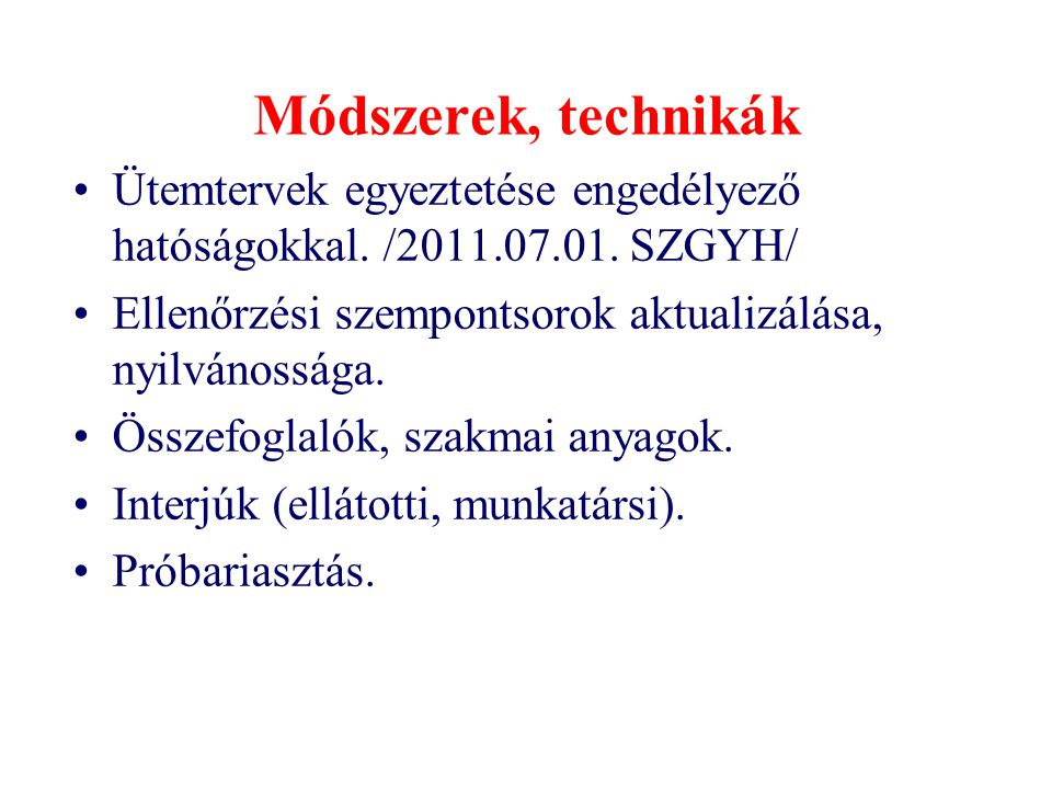 Módszerek, technikák Ütemtervek egyeztetése engedélyező hatóságokkal. /2011.07.01. SZGYH/ Ellenőrzési szempontsorok aktualizálása, nyilvánossága.