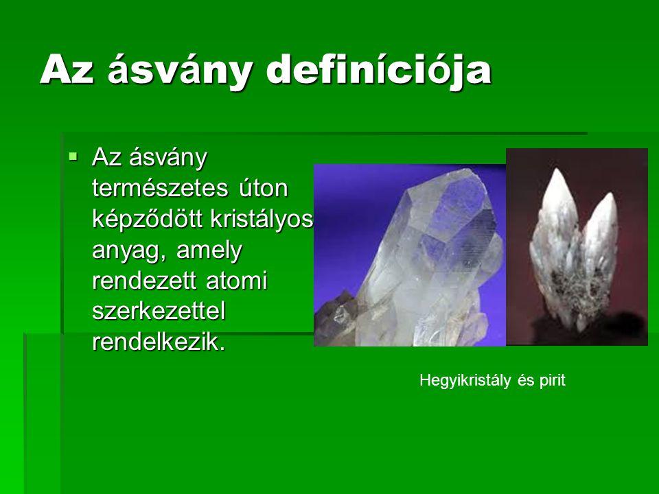 Az ásvány definíciója Az ásvány természetes úton képződött kristályos anyag, amely rendezett atomi szerkezettel rendelkezik.
