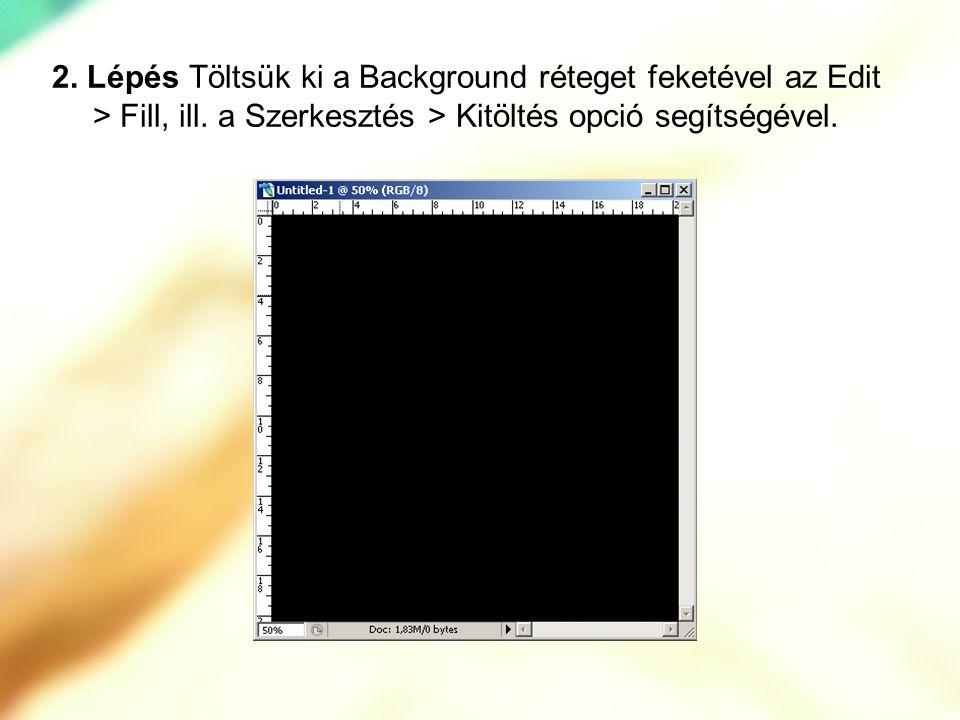 2. Lépés Töltsük ki a Background réteget feketével az Edit > Fill, ill.