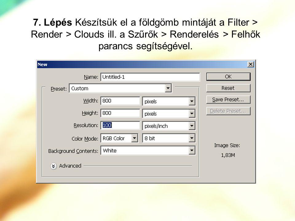 7. Lépés Készítsük el a földgömb mintáját a Filter > Render > Clouds ill.
