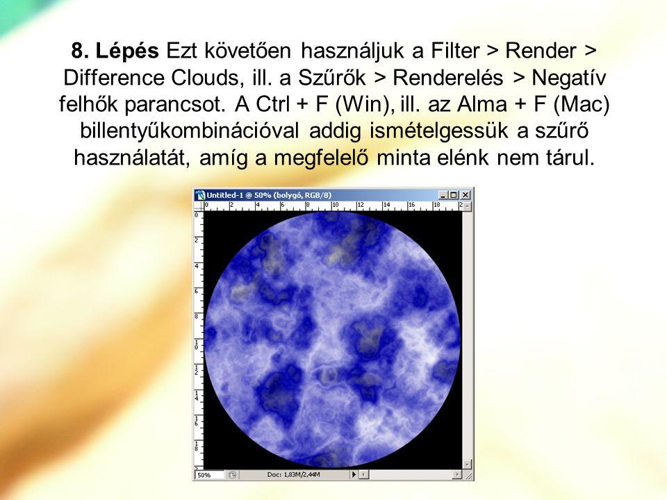 8. Lépés Ezt követően használjuk a Filter > Render > Difference Clouds, ill.