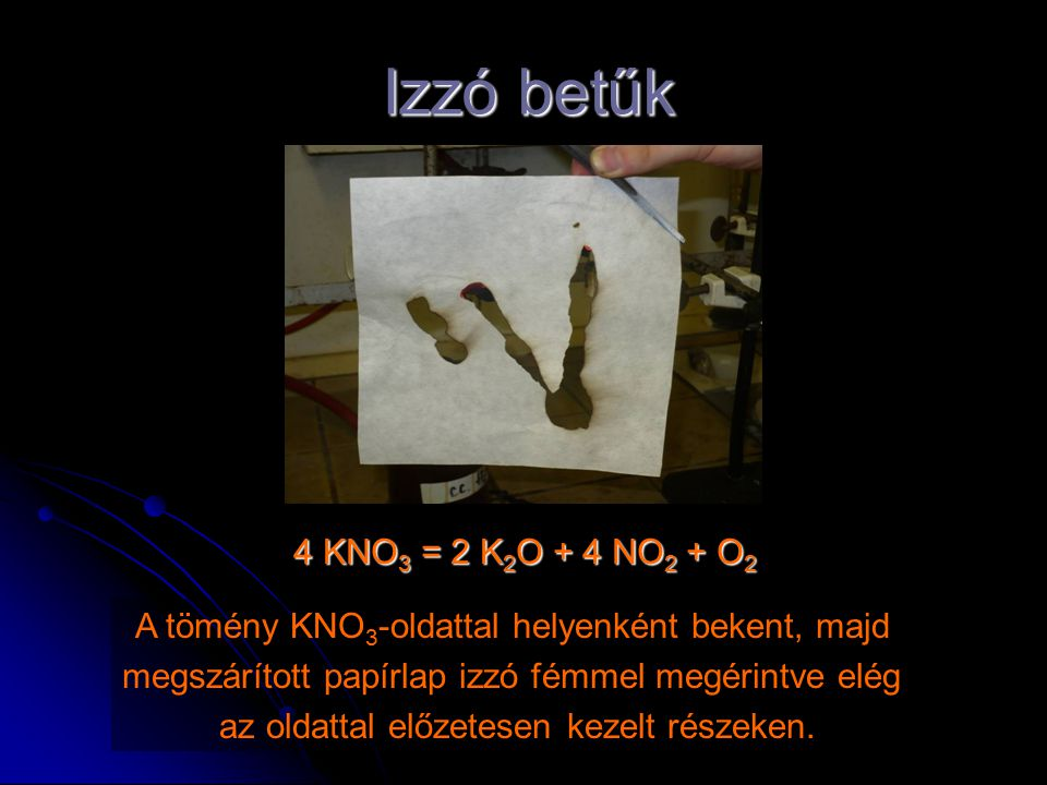Izzó betűk 4 KNO3 = 2 K2O + 4 NO2 + O2