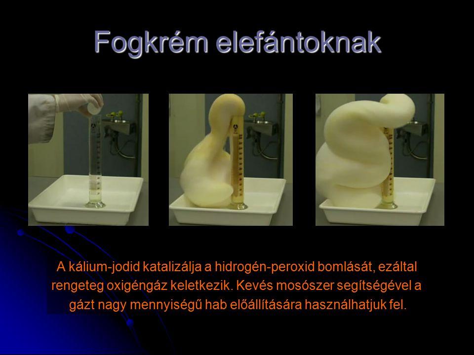 Fogkrém elefántoknak A kálium-jodid katalizálja a hidrogén-peroxid bomlását, ezáltal. rengeteg oxigéngáz keletkezik. Kevés mosószer segítségével a.