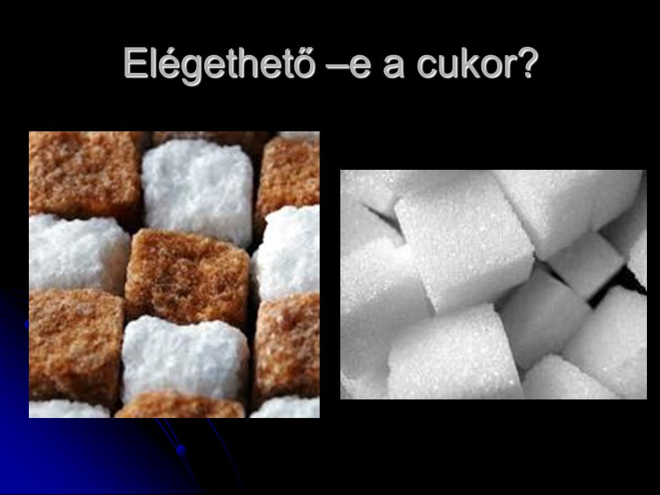 Elégethető –e a cukor